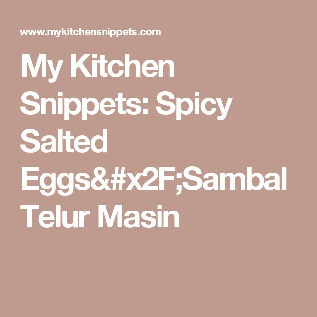 My Kitchen Snippets: Spicy Salted Eggs/Sambal Telur Masin