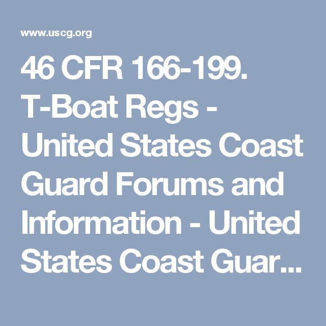 46 CFR 166-199. T-Boat Regs - United States Coast Guard Forums and Information - United States Coast Guard Forum - United States Coast Guard  Auxiliary Forum - Rules and Regulations Forum