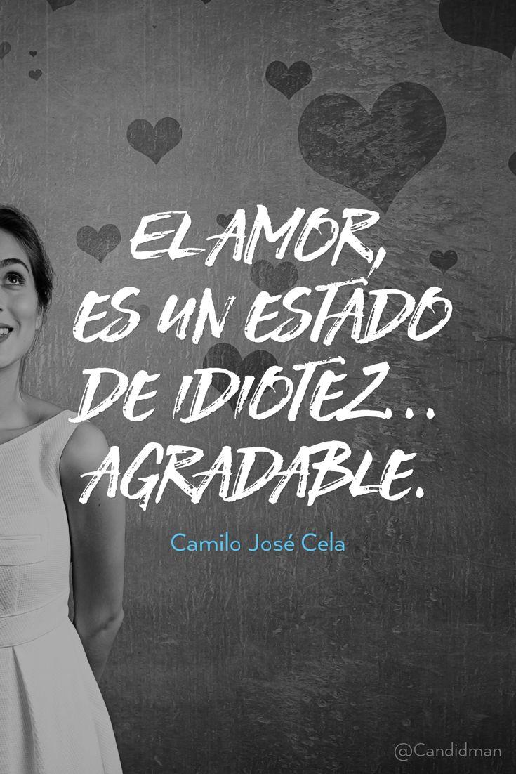 El amor es un estado de idiotez agradable. Camilo José Cela @Candidman #Frases Frases Celebres Amor Camilo José Cela Candidman @candidman