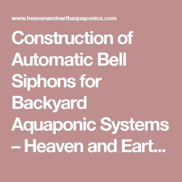 Construction of Automatic Bell Siphons for Backyard Aquaponic Systems – Heaven and Earth Aquaponics