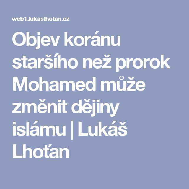 Objev koránu staršího než prorok Mohamed může změnit dějiny islámu | Lukáš Lhoťan
