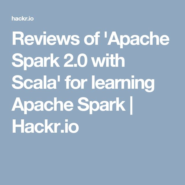 Reviews of 'Apache Spark 2.0 with Scala' for learning Apache Spark | Hackr.io