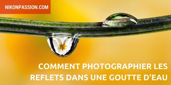 Découvrez comment photographier les reflets dans une goutte d'eau avec ce tutoriel et toutes les étapes du choix du matériel au traitement de l'image