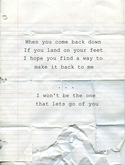Song When you come back down by Lifehouse (my husband took me twice to see them, love them, love this song...)-Mari Marxuach Parrilla