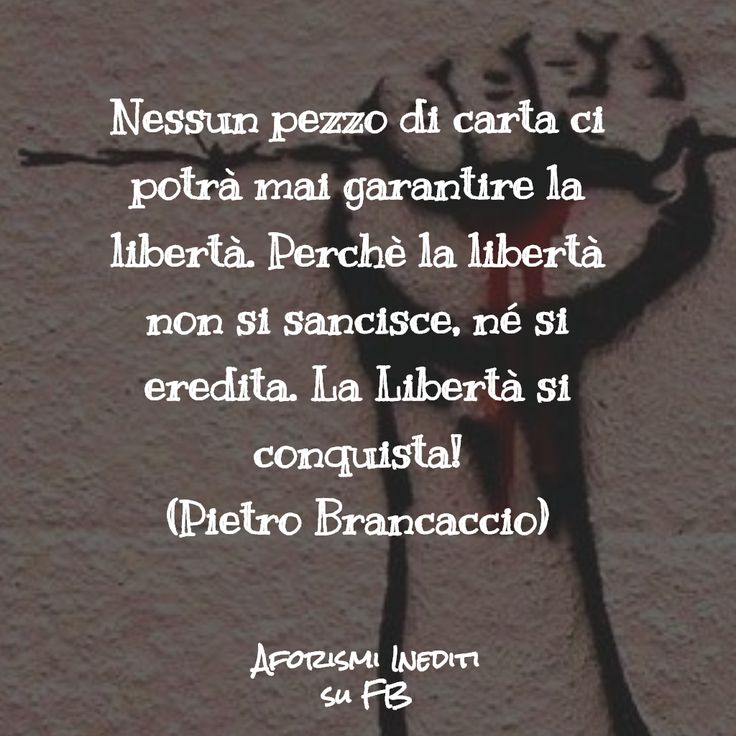 """""""No piece of paper can guarantee our freedom. Because freedom can't be ratified or  inhereted. Freedom has to be conquered"""" #AforismiIneditiSuFB #Aforismi #Libertà #Freedom #Costituzione #Costitution #Lottasociale #Socialismo #Socialism #Politica #Politic  """
