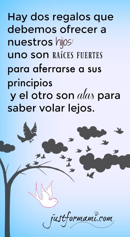 Frase de Crianza positiva: Hay dos regalos que debemos ofrecer a nuestros hijos: uno son raíces fuertes para aferrarse a sus principios y el otro son alas para saber volar lejos.