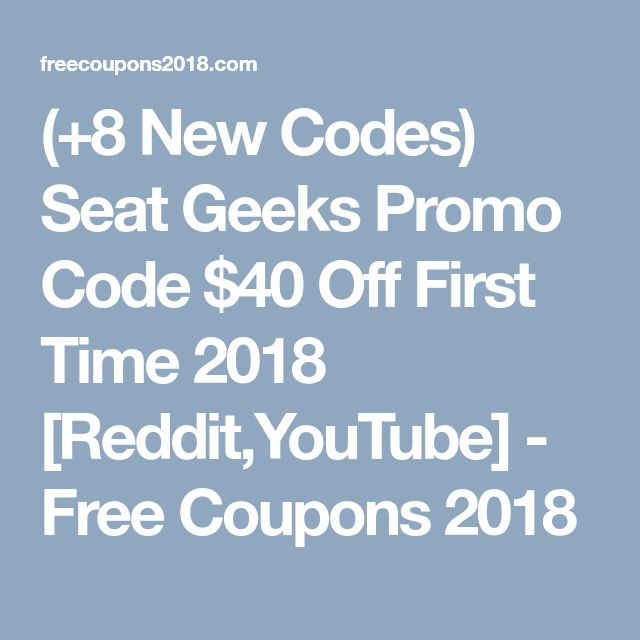 8 New Codes Seat Geeks Promo Code 40 Off First Time 2018 Reddit Youtube Free Coupons 2018 Promo Codes Coding Free Promo Codes