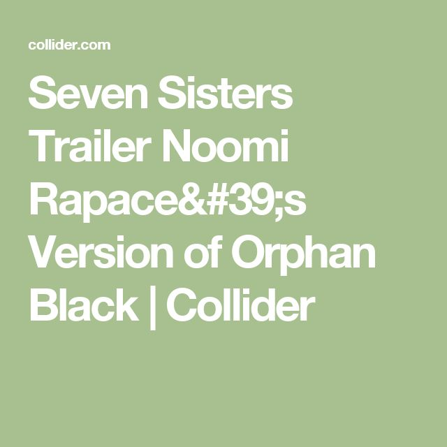 Seven Sisters Trailer Noomi Rapace's Version of Orphan Black | Collider