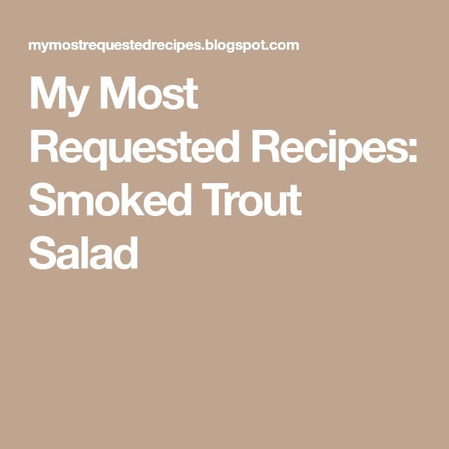 My Most Requested Recipes: Smoked Trout Salad