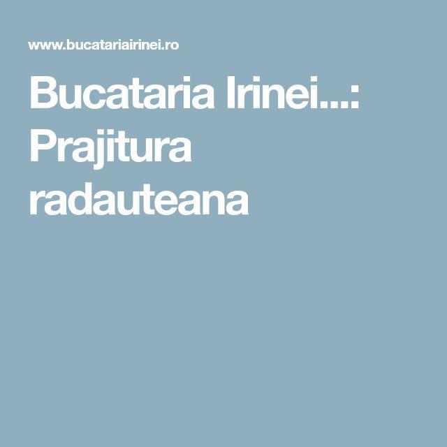 Bucataria Irinei...: Prajitura radauteana