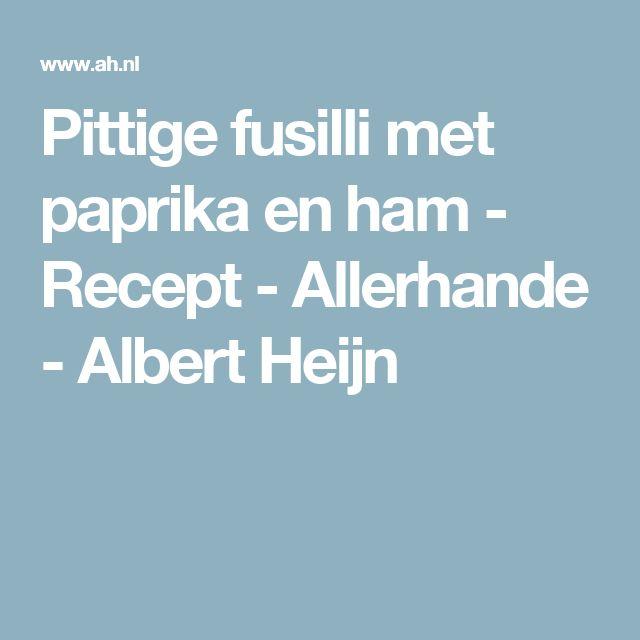 Pittige fusilli met paprika en ham - Recept - Allerhande - Albert Heijn