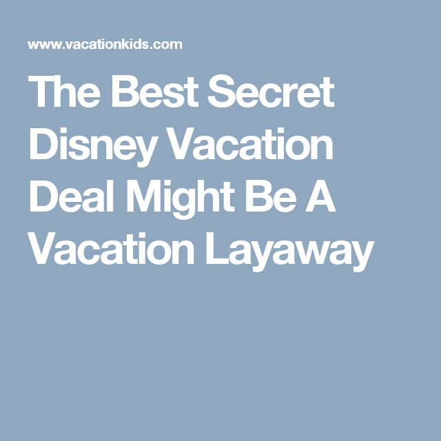 The Best Secret Disney Vacation Deal Might Be A Vacation Layaway