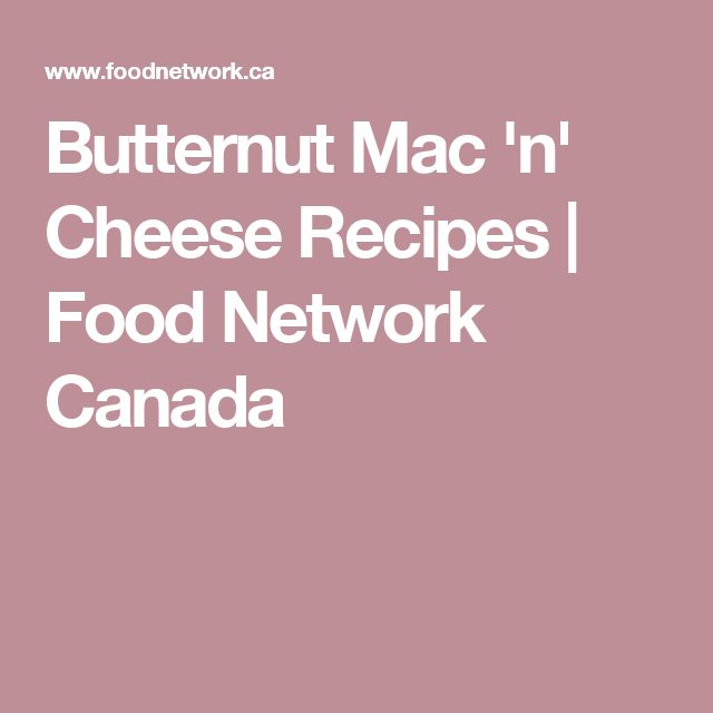Butternut Mac 'n' Cheese Recipes | Food Network Canada