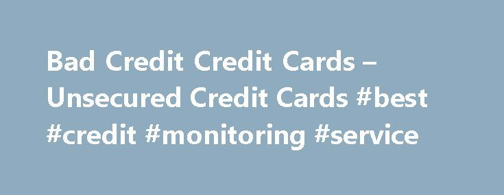 Bad Credit Credit Cards – Unsecured Credit Cards #best #credit #monitoring #service http://credit-loan.remmont.com/bad-credit-credit-cards-unsecured-credit-cards-best-credit-monitoring-service/  #unsecured credit card for bad credit # Unsecured Credit Cards For People With Bad Credit When you think of a credit card you most likely envision an unsecured credit card. To understand the concept of an unsecured credit card we must break down its components. At the core of an unsecured credit card…