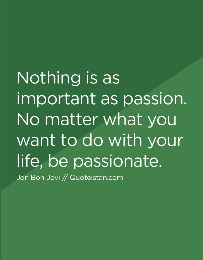 Nothing is as important as #passion. No matter what you want to do with your life be passionate. http://www.quoteistan.com/2016/01/nothing-is-as-important-as-passion-no.html