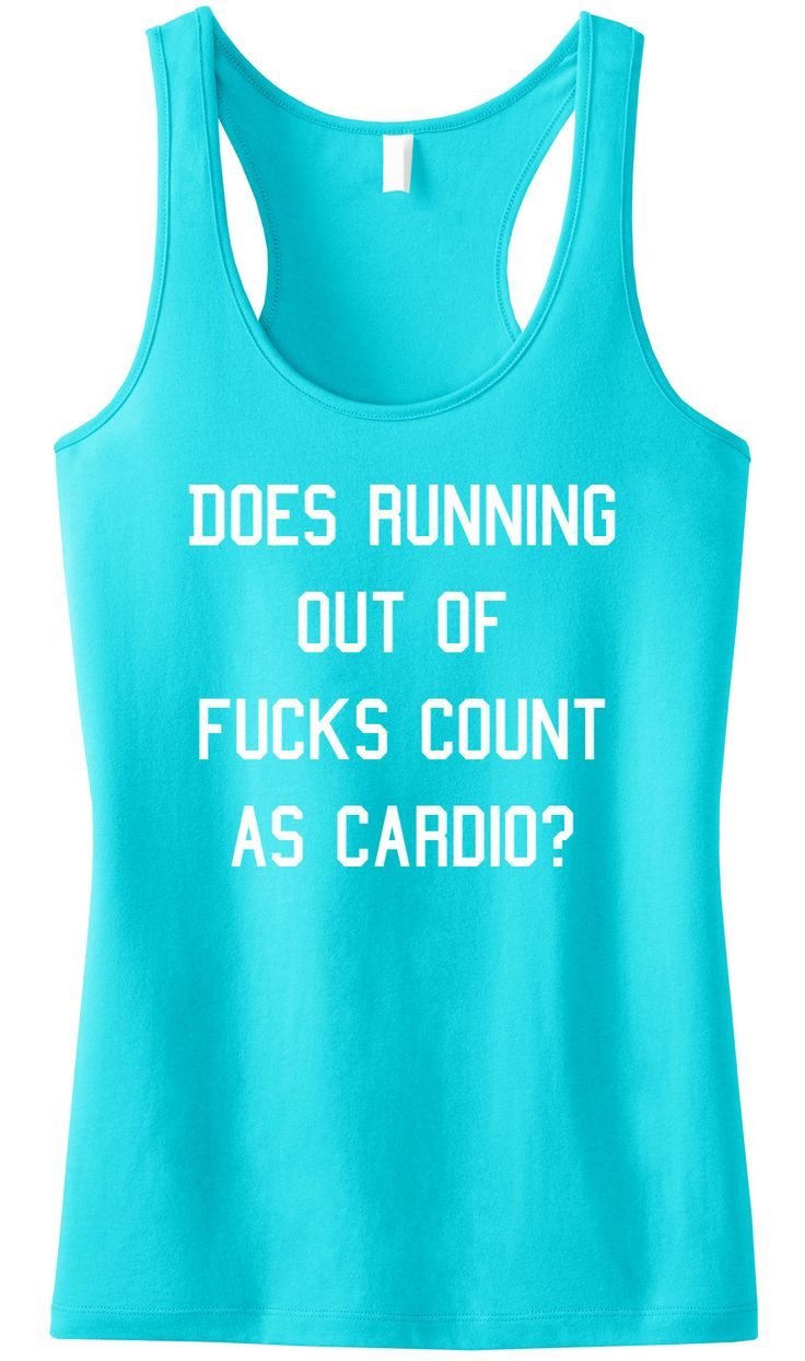 """""""Does Running Out of Fucks Count as Cardio?"""" Aqua Sheer Mini Rib Racerback Pictured Sizes: XS, S, M, L, XL, 2XL, 3XL, 4XL See Size Chart for sizing. Cotton/Poly Blend Super Soft Sheer Mini Rib Knit Ra"""