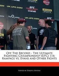 Off The Record - The Ultimate Fighting Championship (Ufc) 114: Rampage Vs. Evans And Other Fights  Paper Back
