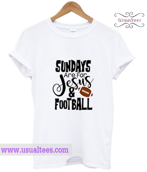 Sundays Are For Jesus And Football Shirt from usualtees.com This t-shirt is Made To Order, one by one printed so we can control the quality.