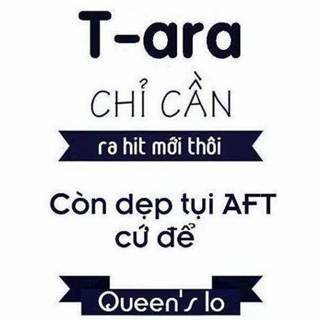 T-ara just need make new hit longer AFT , Queen will repress