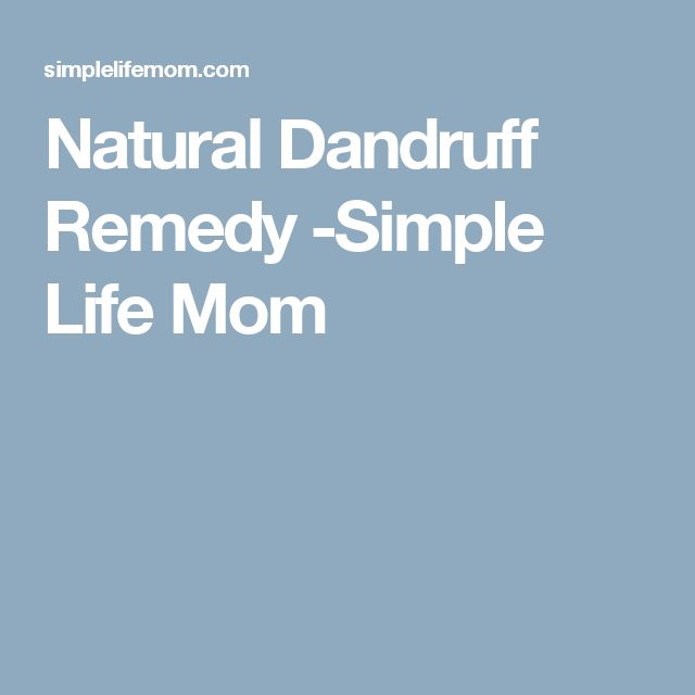 Natural Dandruff Remedy -Simple Life Mom