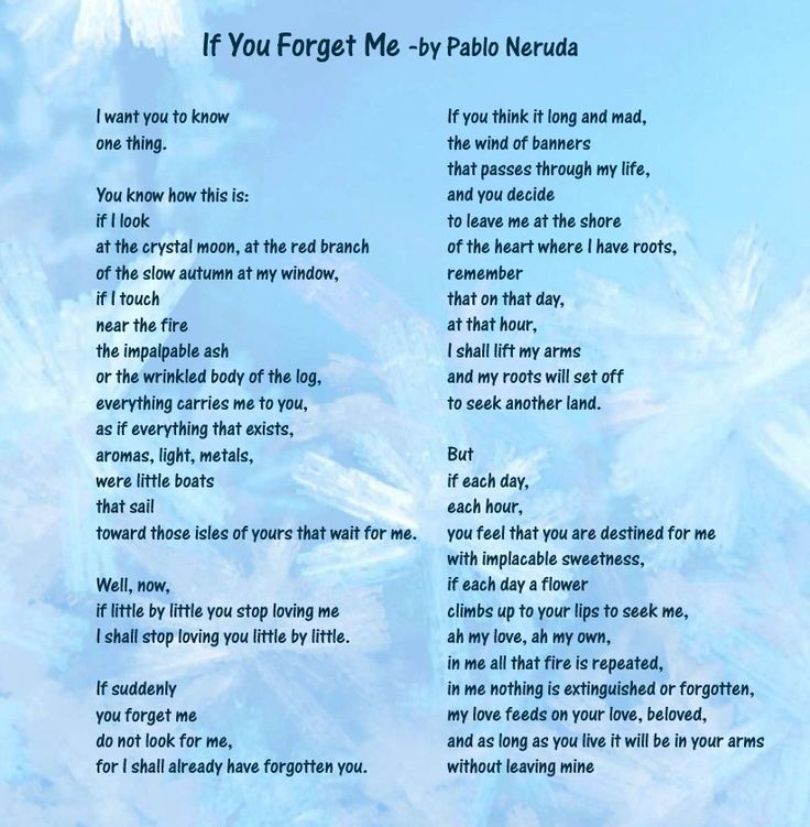 if you forget me by pablo neruda If you forget me by pablo neruda analysis this poem was translated from the spanish version it is about pablo's exile from his native country, chile.