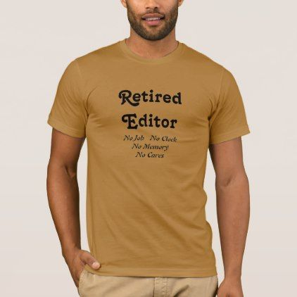 Retired Editor T-Shirt - diy cyo personalize design idea new special custom
