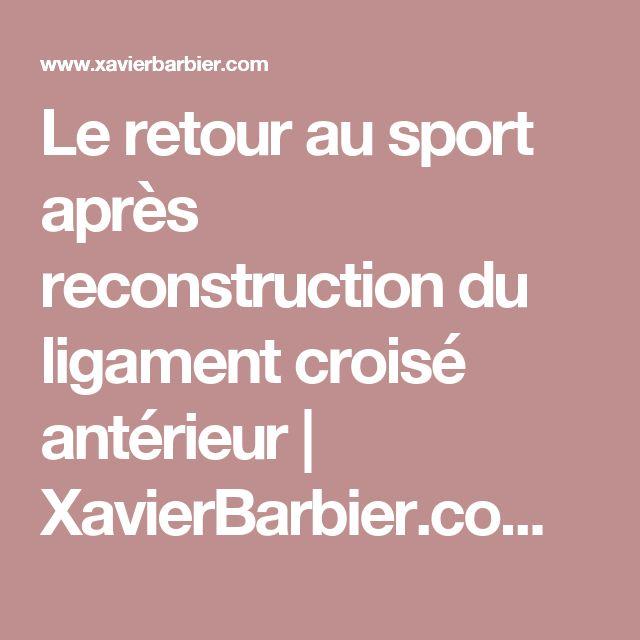 Le retour au sport après reconstruction du ligament croisé antérieur   XavierBarbier.com - Préparation physique et réathlétisation
