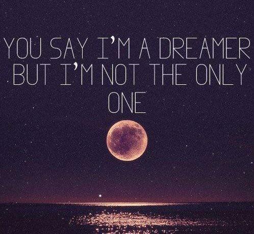 You may say I'm dreamer