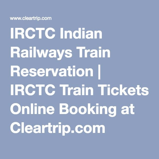 IRCTC Indian Railways Train Reservation | IRCTC Train Tickets Online Booking at Cleartrip.com