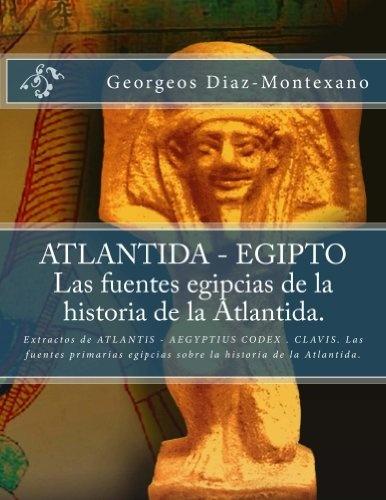 ATLANTIDA - EGIPTO . Las fuentes egipcias de la historia de la Atlantida. (Atlantología Histórico-Científica) de Georgeos Diaz-Montexano, http://www.amazon.es/dp/B00BIRBJ8Q/ref=cm_sw_r_pi_dp_kn9Trb1Z30BFW