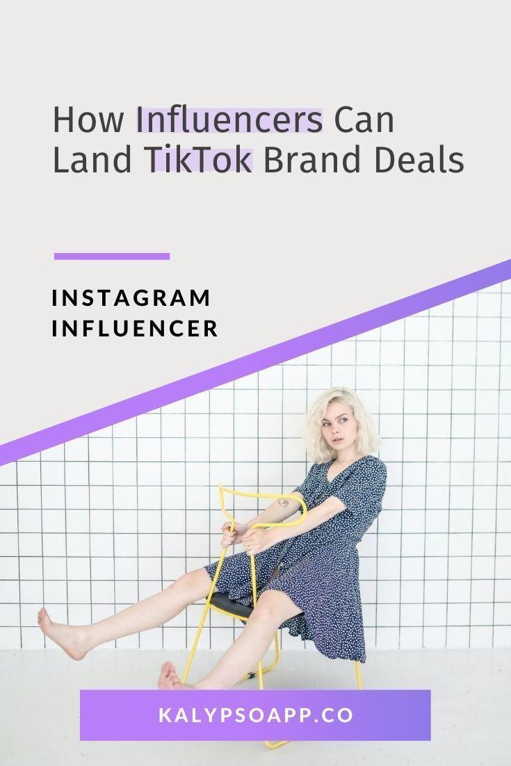Kalypso Blog How Influencers Can Land Tiktok Brand Deals In 2020 Influencer Marketing Instagram Influencer Marketing Tips