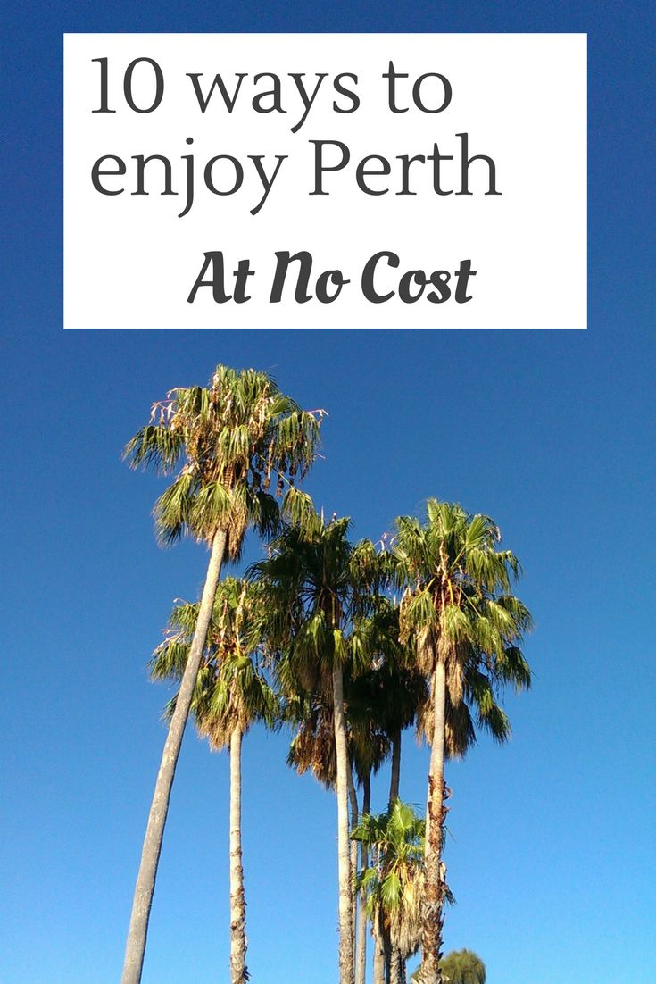 You don't have to spend a whole lot to enjoy the vibrancy of Perth! Here are 10 ways to do so at no cost.