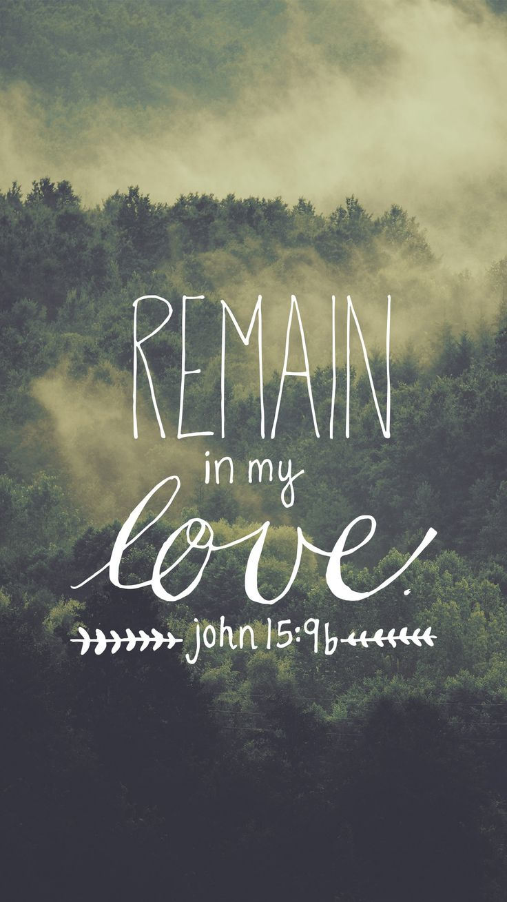 """""""As the Father has loved me, so I have loved you. Now remain in my love."""" John 15:9"""