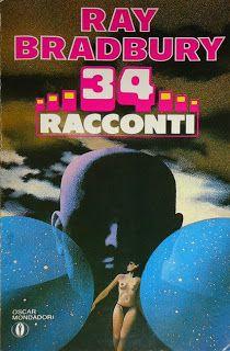 Fu di ritorno dopo una manciata di secondi, con in mano un tascabile che Luisa riconobbe subito come un vecchio Oscar Mondadori. «Questo libro contiene trentaquattro racconti di Ray Bradbury e si intitola proprio 34 racconti. Uscì alla fine del 1984 ed io naturalmente non me lo feci sfuggire». «Immagino che contenga anche il racconto della sirena». «Certo. Puoi verificarlo di persona». E le porse il volume.