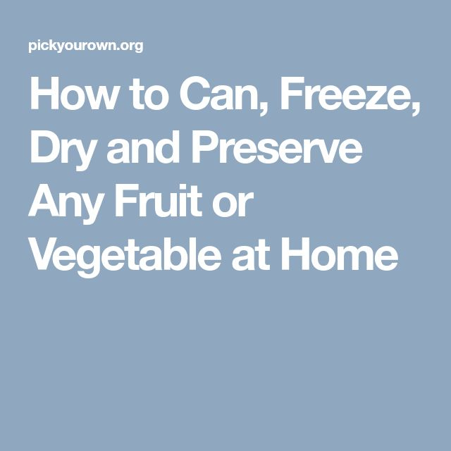 How to Can, Freeze, Dry and Preserve Any Fruit or Vegetable at Home