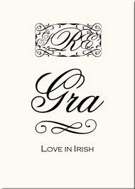 """The (Gaelic) Irish don't have a word for love. Gra mo chroi means """"love of my…"""