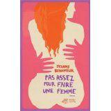 Pas assez pour faire une femme - Jeanne BENAMEUR http://motamots.canalblog.com/archives/2014/08/09/30224534.html
