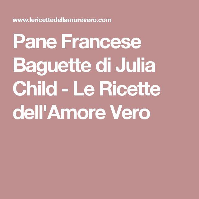 Pane Francese Baguette di Julia Child - Le Ricette dell'Amore Vero