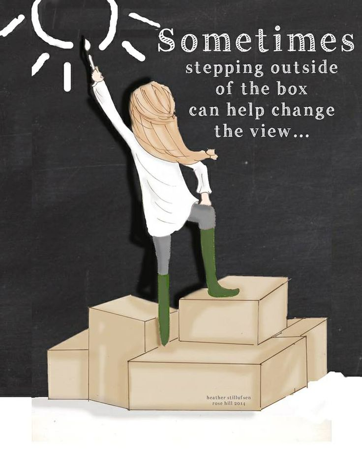 By stepping out of the box, your perception of things can become much more than it is right now.