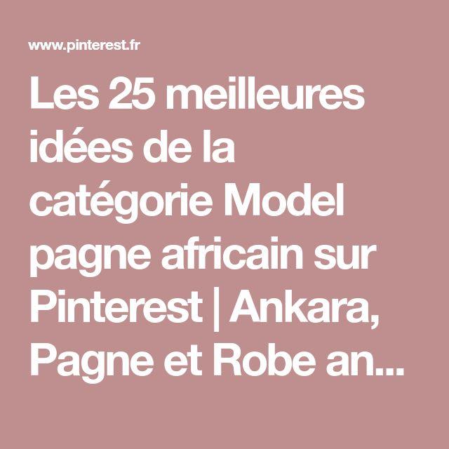 Les 25 meilleures idées de la catégorie Model pagne africain sur Pinterest| Ankara, Pagne et Robe ankara