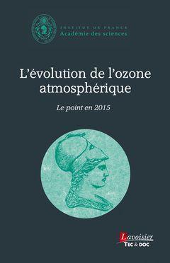 L'évolution de l'ozone atmosphérique : le point en 2015 / Académie des sciences http://www.academie-sciences.fr/fr/Rapports-ouvrages-avis-et-recommandations-de-l-Academie/l-evolution-de-l-ozone-atmospherique-le-point-en-2015.html  BU LILLE 1, Cote 551.51 ACA http://catalogue.univ-lille1.fr/F/?func=find-b&find_code=SYS&adjacent=N&local_base=LIL01&request=000625213