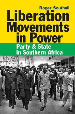 Liberation Movements in Power: Party & State in Southern Africa by Roger Southall