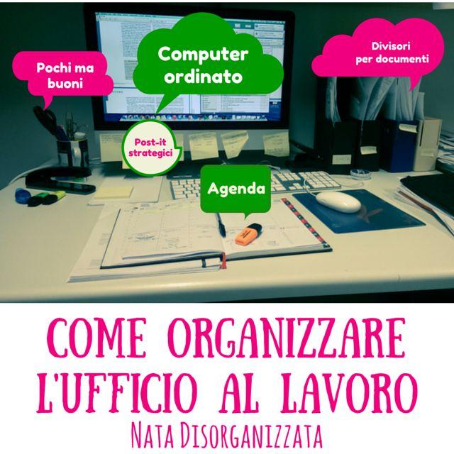 Nata disorganizzata: Come organizzare: l'ufficio al lavoro