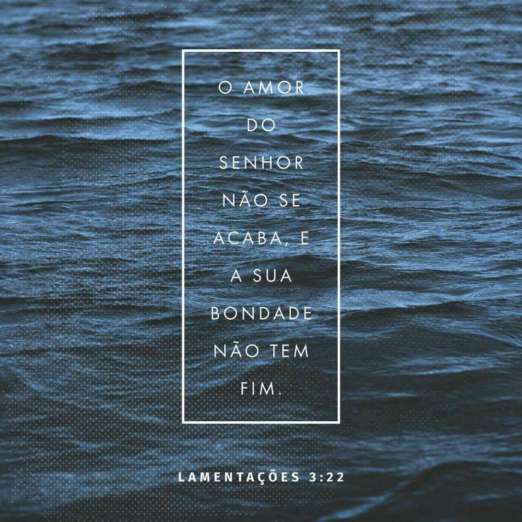 O amor do Senhor Deus não se acaba, e a sua bondade não tem fim. Lamentações 3:22 NTLH http://bible.com/211/lam.3.22.NTLH