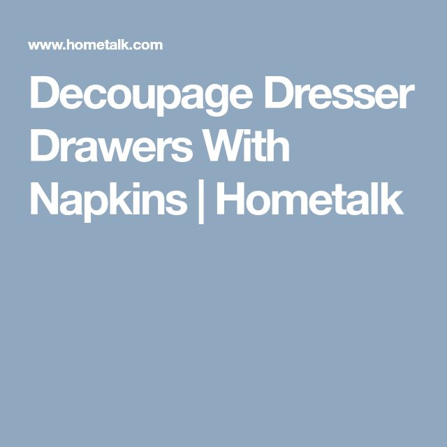 Decoupage Dresser Drawers With Napkins | Hometalk
