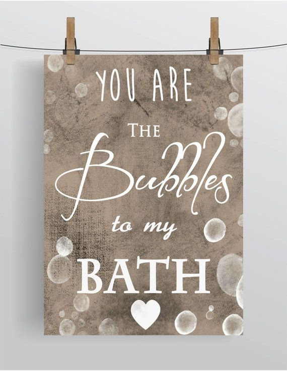 Hey, I found this really awesome Etsy listing at https://www.etsy.com/listing/192817367/printable-you-are-the-bubbles-to-my-bath