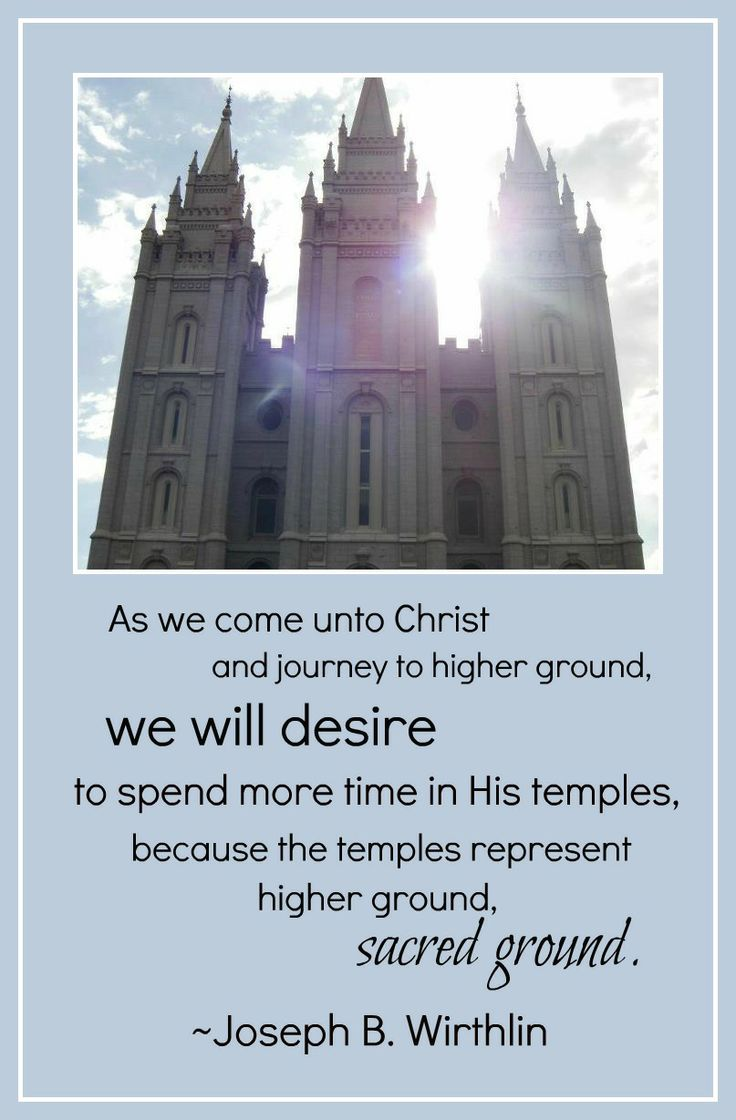 """As we come unto Christ and journey to higher ground, we will desire to spend more time in His temples, because the temples represent higher ground, sacred ground."" -Joseph B. Wirthlin http://jesus.christ.org/4679/respect-for-sacred-things Christ, Journey, Desire, Temples, Sacred"
