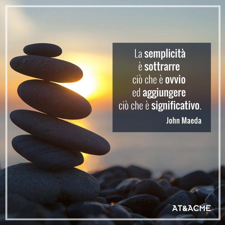 Citazione di John Maeda tratta dal suo best seller Le leggi della semplicità. Nella raccolta di frasi celebri di AT&ACME Agenzia di comunicazione a Napoli  #ateacme #citazioni #quotes