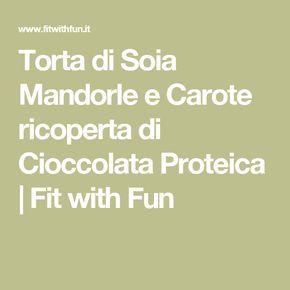 Torta di Soia Mandorle e Carote ricoperta di Cioccolata Proteica | Fit with Fun