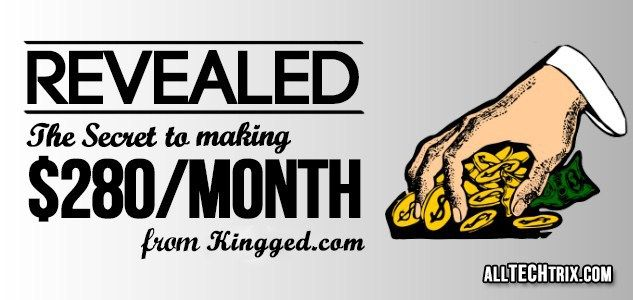 Revealed: The Secret to Making $280 Per Month from Kingged.com http://alltechtrix.com/blog/make-money-online/